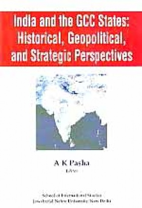 India and The GCC States: Historical, Geopolitical, and Strategic Perspectives