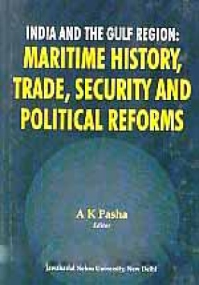 India and the Gulf Region: Maritime History, Trade, Security and Political Reforms