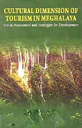 Cultural Dimension of Tourism in Meghalaya: Status Assessment and Strategies for Development