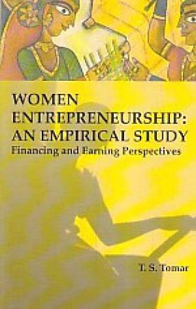 Women Entrepreneurship: An Empirical Study: Financing and Earning Perspectives