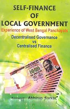 Self-Finance of Local Government: Experience of West Bengal Panchayats Decentralised Governance vs Centralised Finance