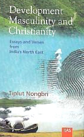 Development, Msculinity and Christianity: Essays and Verses from India's North East