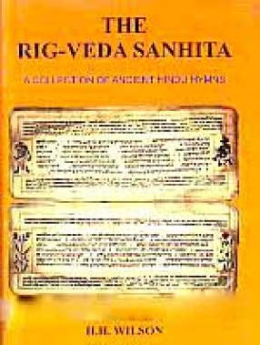 The Rig-Veda Sanhita: A Collection of Ancient Hindu Hymns (In 6 Volumes)