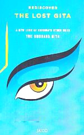 Rediscover The Lost Gita: A New Look at Krishna's Other Song the Uddhava Gita
