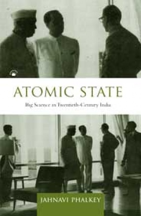 Atomic State: Big Science in Twentieth-Century India