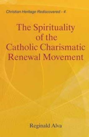 The Spirituality of the Catholic Charismatic Renewal Movement