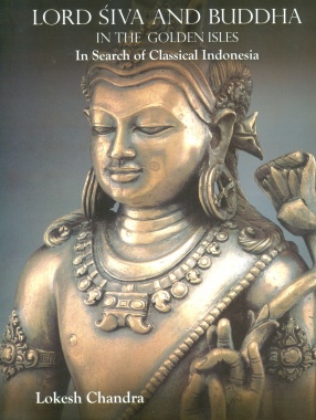 Lord Siva and Buddha in the Golden Isles: In Search of Classical Indonesia