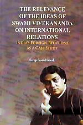 The Relevance of the Ideas of Swami Vivekananda on International Relations: India's Foreign Relations as a Case Study