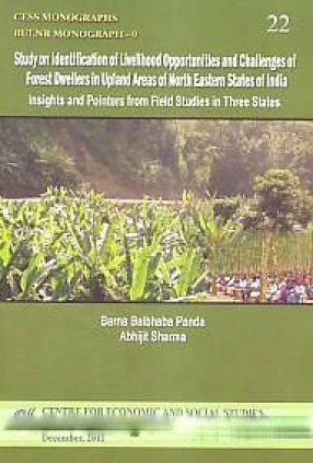 Study on Identification of Livelihood Opportunities and Challenges of Forest Dwellers in Upland Areas of North Eastern States of India: Insights and Pointers from Field Studies in Three States
