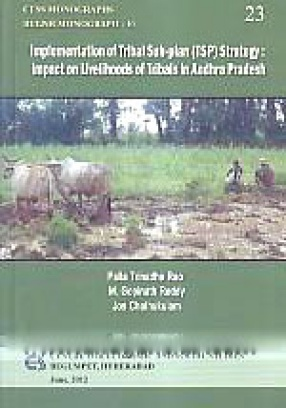 Implementation of Tribal Sub-Plan (TSP) Strategy: Impact on Livelihoods of Tribals in Andhra Pradesh