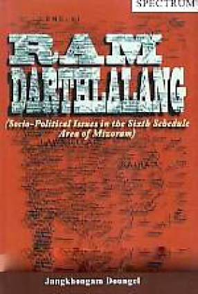 Ram Darthlalang: Socio-Political Issues in the Sixth Schedule Area of Mizoram