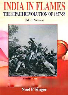 India in Flames: The Sipahi Revolution of 1857-58 (In 2 Volumes)