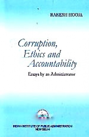Corruption, Ethics and Accountability: Essays by An Administrator