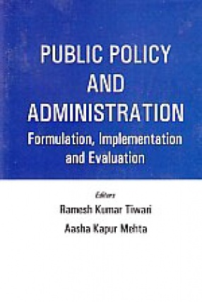 Public Policy and Administration: Formulation, Implementation and Evaluation