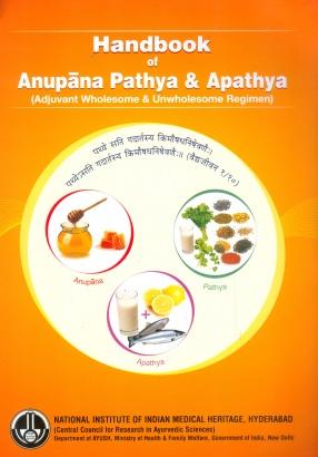 Handbook of Anupana Pathya & Apathya: Adjuvant Wholesome & Unwholesome Regimen
