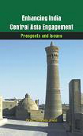 Enhancing India-Central Asia Engagement: Prospects and Issues