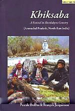 Khiksaba: A Festival in Sherdukpen Country: Arunachal Pradesh, North-East India