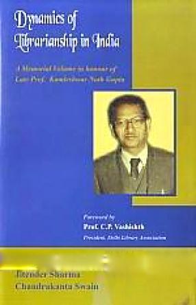 Dynamics of Librarianship in India: A Memorial Volume in Honour of Late Prof. Kamleshwar Nath Gupta