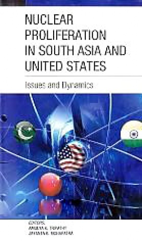 Nuclear Proliferation in South Asia and United States: Issues and Dynamics