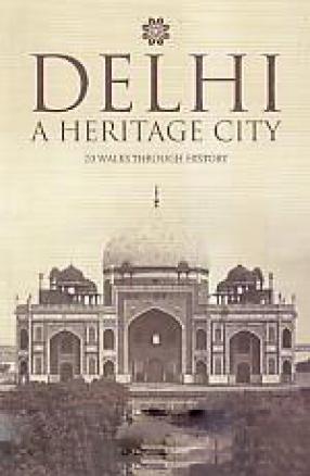 Delhi: A Heritage City: 20 Walks Through History