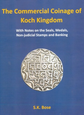 The Commercial Coinage of Koch Kingdom: With Notes on the Seals, Medals, Non-Judicial Stamps and Banking