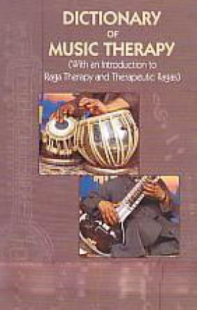 Dictionary of Music Therapy: With An Introduction to Raga Therapy and Therapeutic Ragas