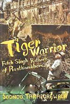 Tiger Warrior: Fateh Singh Rathore of Ranthambhore