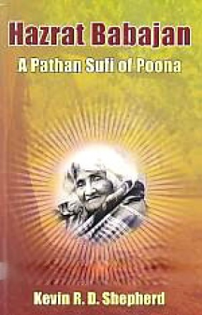 Hazrat Babajan: A Pathan Sufi of Poona