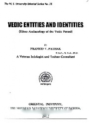 Vedic Entities and Identities: Ethno-Archaeology of the Vedic Period