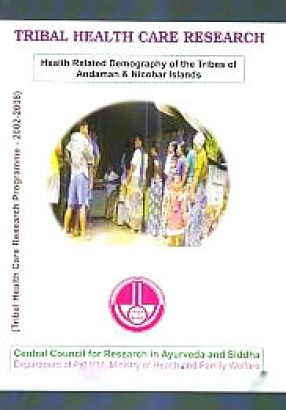 Tribal Health Care Research: Health Related Demography of the Tribes of Andaman & Nicobar Islands (Tribal Health Care Research Programme, 2002-2008)