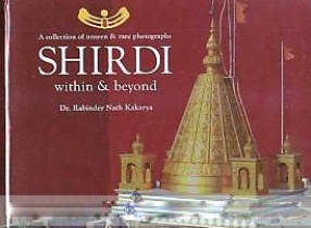 Shirdi: Within & Beyond: A Collection of Unseen & Rare Photographs