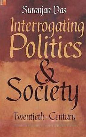 Interrogating Politics and Society: Twentieth-Century Indian Subcontinent