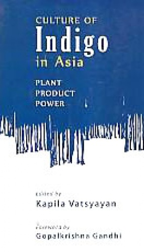 Culture of Indigo in Asia: Plant, Product, Power
