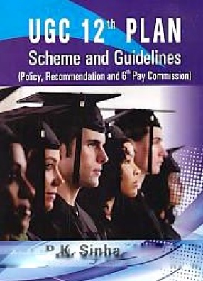 UGC 12th Plan: Schemes and Guidelines: Policies, Recommendations and 6th Pay Commission