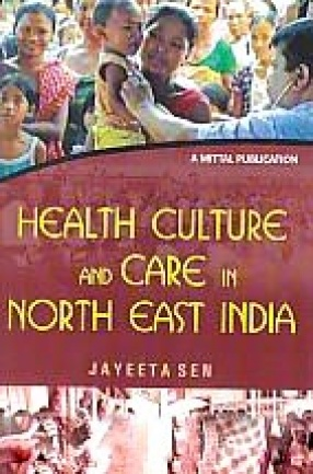 Health Culture and Care in North East India: Special Reference to Hepatitis & Gollbladder Stone