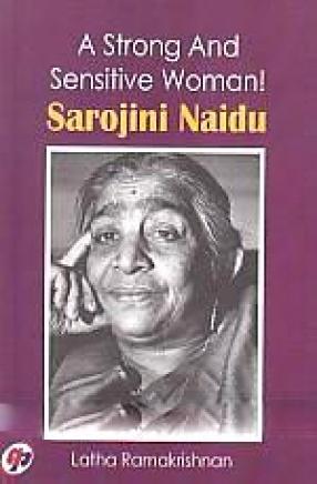 A Strong and Sensitive Woman!: Sarojini Naidu