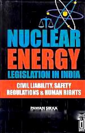 Nuclear Energy Legislation in India: Civil Liability, Safety Regulations & Human Rights
