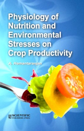 Physiology of Nutrition and Environmental Stresses on Crop Productivity