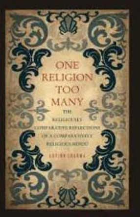 One Religion Too Many: The Religiously Comparative Reflections of A Comparatively Religious Hindu