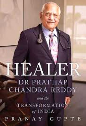 Healer: Dr. Prathap Chandra Reddy and the Transformation of India
