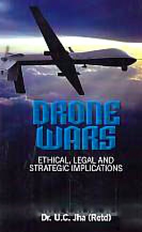Drone Wars: Ethical, Legal and Strategic Implications