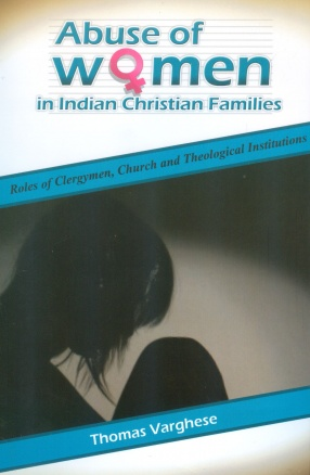 Abuse of Women in Indian Christian Families: Roles of Clergymen, Church and Theological Institutions