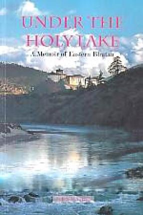 Under the Holy Lake: A Memoir of Eastern Bhutan