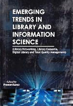 Emerging Trends in Library and Information Science: Library Networking, Library Consortia, Digital Library and Total Quality Management