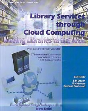 Academic Library Services Through Cloud Computing: Moving Libraries to the Web: Pre-Conference Volume: 2nd International Conference on Academic Libraries, 12-15 February 2013