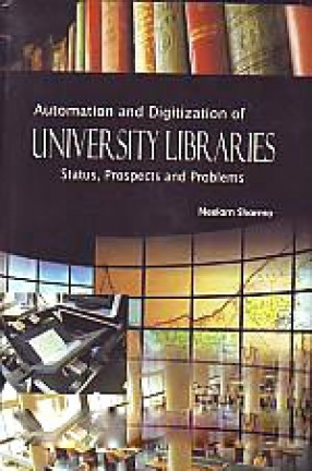 Automation and Digitization of University Libraries: Status, Prospects and Problems