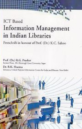 ICT Based Information Management in Indian Libraries: Festschrift in Honour of Prof. (Dr.) K.C. Sahoo