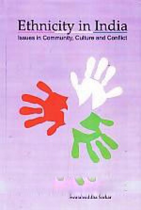 Ethnicity in India: Issues on Community, Culture and Conflict