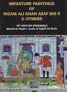 Miniature Paintings of Nizam Ali Khan Asaf Jah II & Others: 18th Century Hyderabad: Based on Tuzuk-i-Asafia of Tajalli Ali Shah