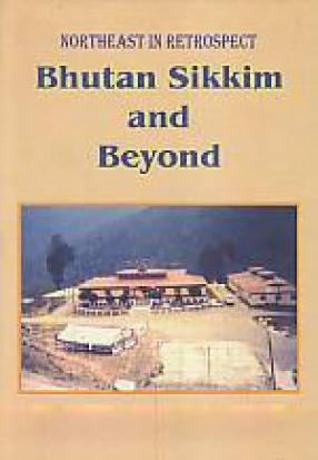Northeast in Retrospect: Bhutan, Sikkim and Beyond